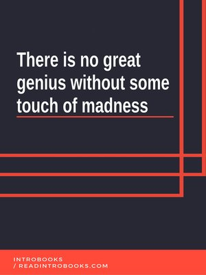 cover image of There Is No Great Genius Without Some Touch Of Madness